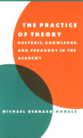 (Literature, Culture, Theory) Michael F. Bernard Donals The Practice Of Theory Rhetoric, Knowledge, And Pedagogy İn The Academy Cambridge University Press (1998)