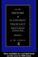 A. W. Coats On The History Of Economic Thought (British And American Economic Essays, Vol. 1) 1992